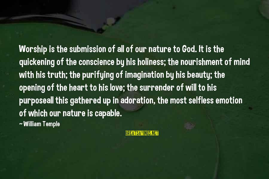 Opening Your Heart To Love Sayings By William Temple: Worship is the submission of all of our nature to God. It is the quickening