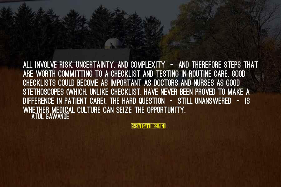 Opportunity And Risk Sayings By Atul Gawande: All involve risk, uncertainty, and complexity - and therefore steps that are worth committing to