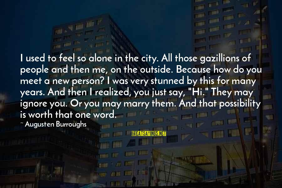 Opportunity And Risk Sayings By Augusten Burroughs: I used to feel so alone in the city. All those gazillions of people and