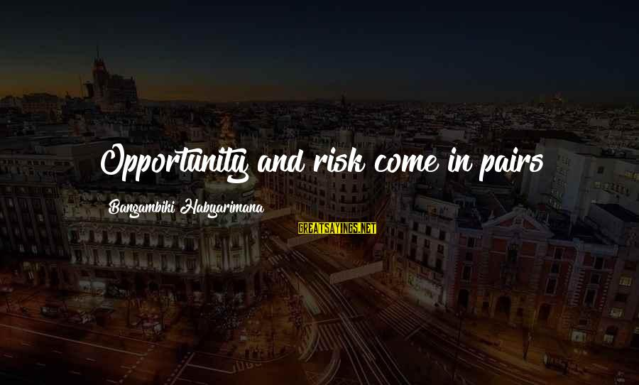 Opportunity And Risk Sayings By Bangambiki Habyarimana: Opportunity and risk come in pairs