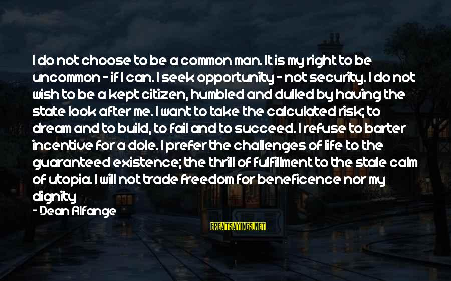 Opportunity And Risk Sayings By Dean Alfange: I do not choose to be a common man. It is my right to be