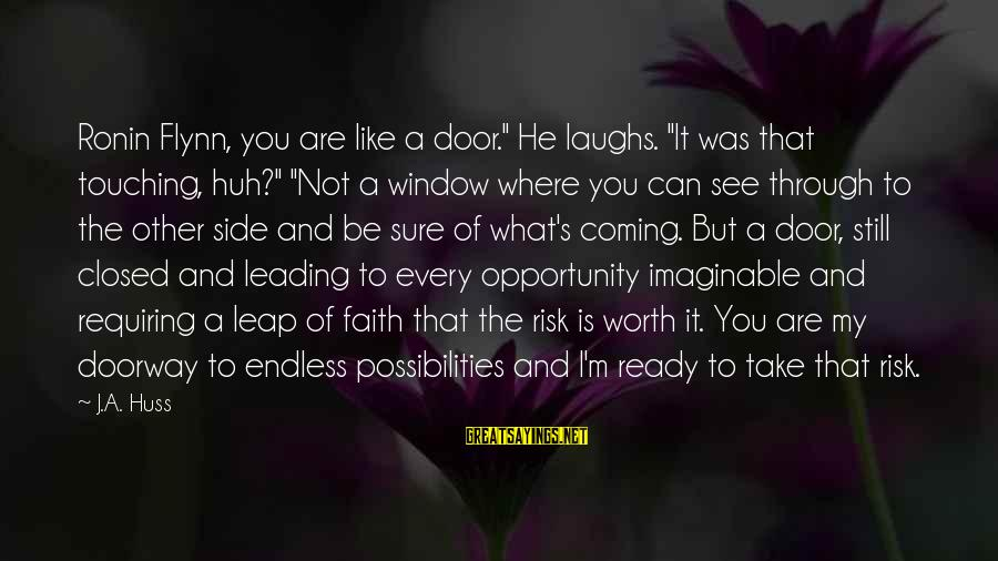 """Opportunity And Risk Sayings By J.A. Huss: Ronin Flynn, you are like a door."""" He laughs. """"It was that touching, huh?"""" """"Not"""
