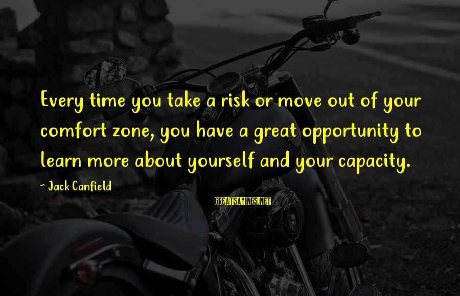 Opportunity And Risk Sayings By Jack Canfield: Every time you take a risk or move out of your comfort zone, you have