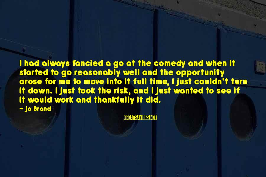 Opportunity And Risk Sayings By Jo Brand: I had always fancied a go at the comedy and when it started to go