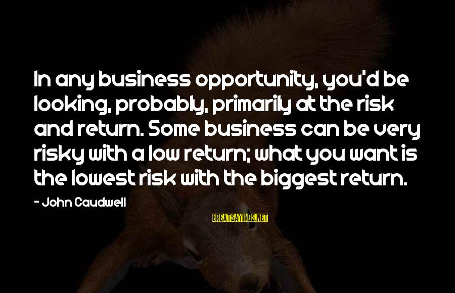 Opportunity And Risk Sayings By John Caudwell: In any business opportunity, you'd be looking, probably, primarily at the risk and return. Some