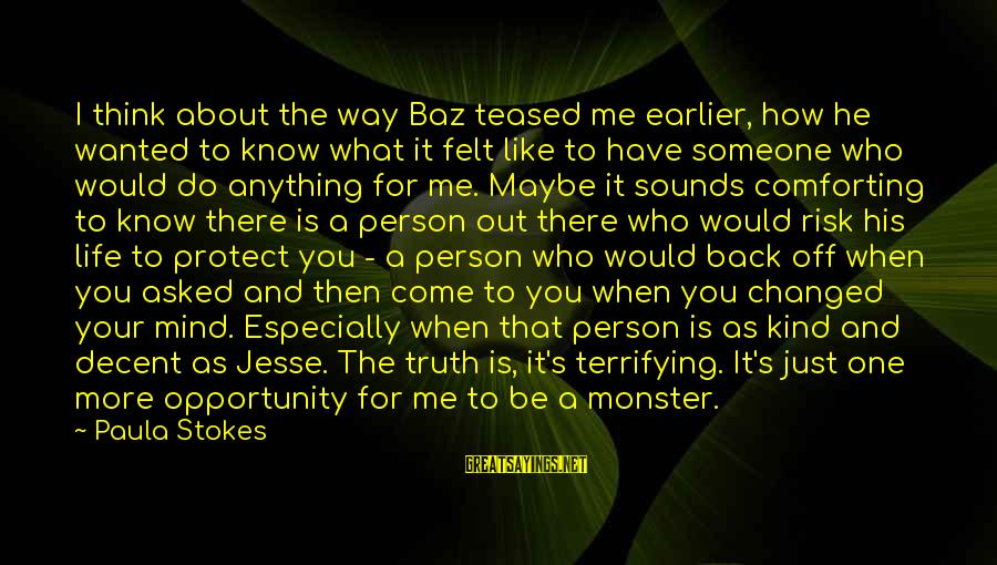 Opportunity And Risk Sayings By Paula Stokes: I think about the way Baz teased me earlier, how he wanted to know what