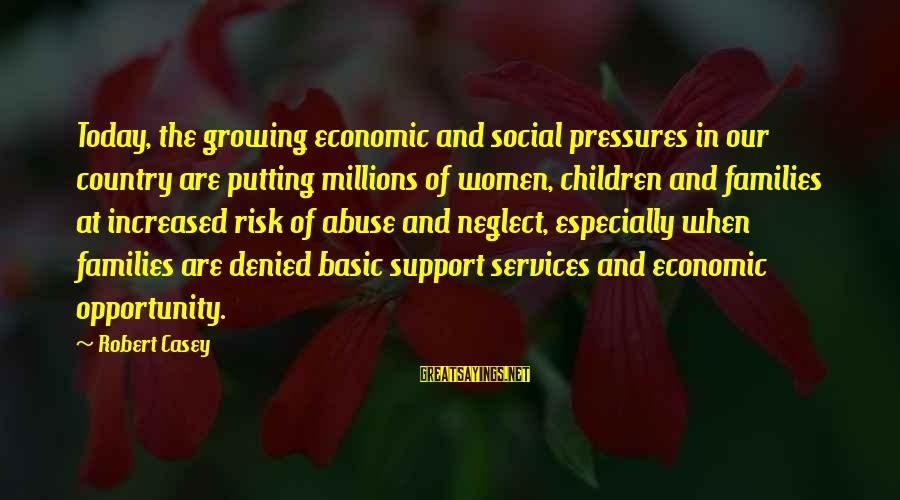 Opportunity And Risk Sayings By Robert Casey: Today, the growing economic and social pressures in our country are putting millions of women,