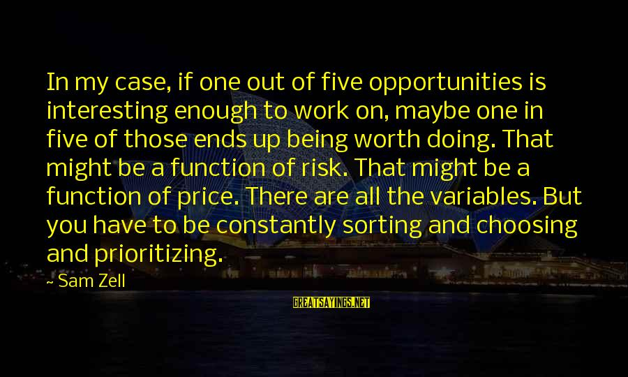 Opportunity And Risk Sayings By Sam Zell: In my case, if one out of five opportunities is interesting enough to work on,