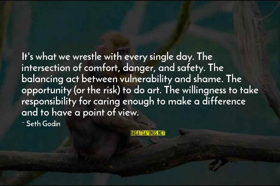 Opportunity And Risk Sayings By Seth Godin: It's what we wrestle with every single day. The intersection of comfort, danger, and safety.