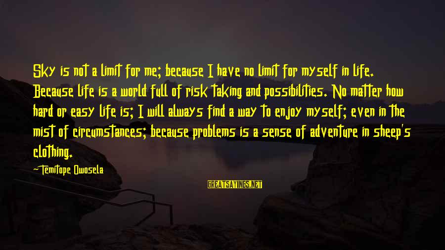 Opportunity And Risk Sayings By Temitope Owosela: Sky is not a limit for me; because I have no limit for myself in