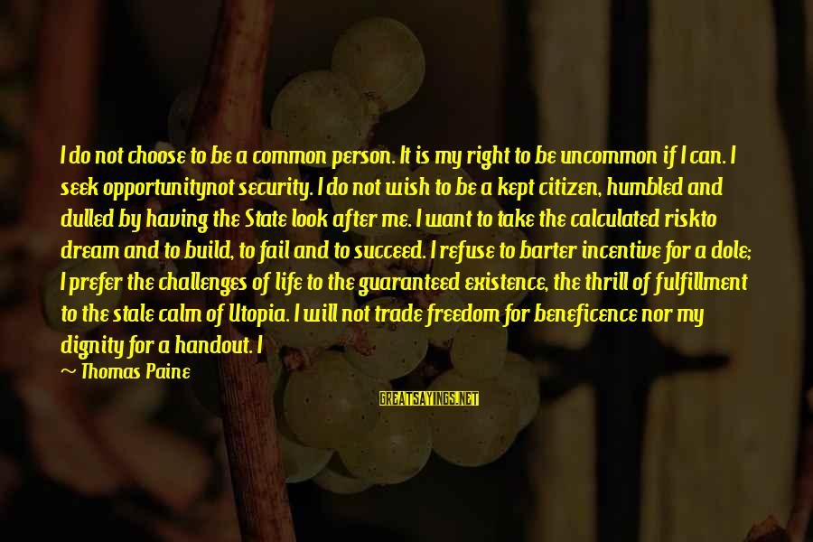 Opportunity And Risk Sayings By Thomas Paine: I do not choose to be a common person. It is my right to be