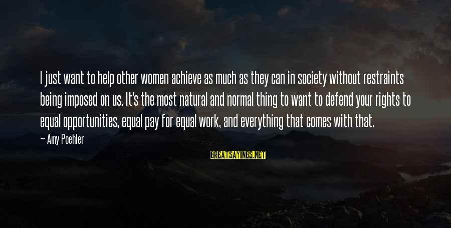 Opportunity To Achieve Sayings By Amy Poehler: I just want to help other women achieve as much as they can in society