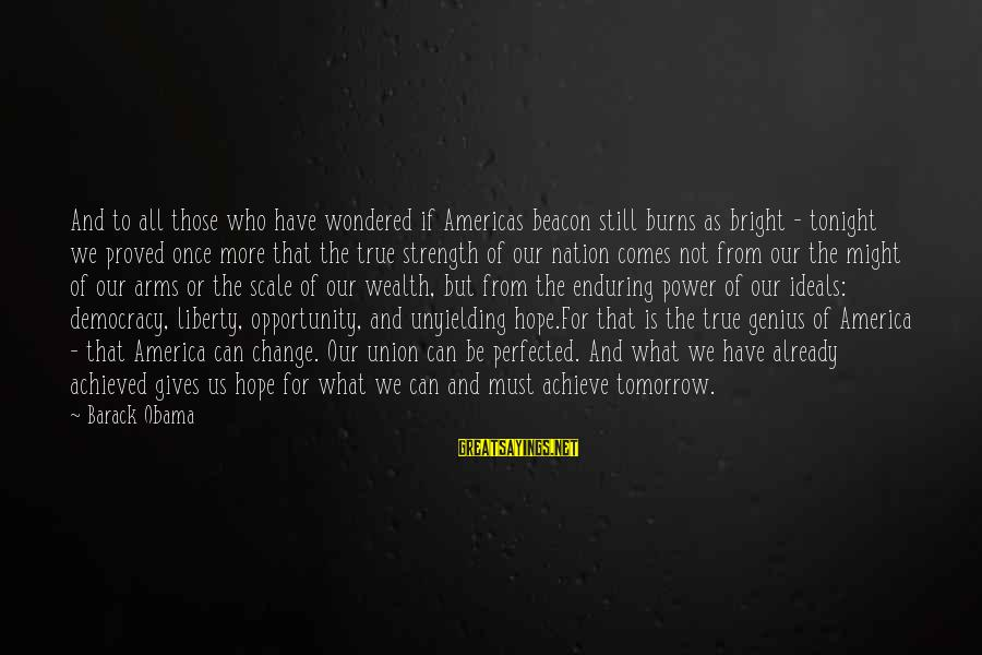 Opportunity To Achieve Sayings By Barack Obama: And to all those who have wondered if Americas beacon still burns as bright -