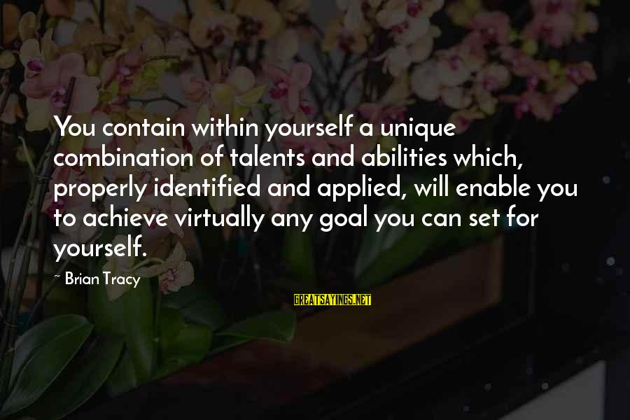 Opportunity To Achieve Sayings By Brian Tracy: You contain within yourself a unique combination of talents and abilities which, properly identified and