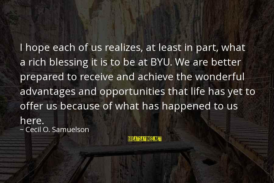 Opportunity To Achieve Sayings By Cecil O. Samuelson: I hope each of us realizes, at least in part, what a rich blessing it