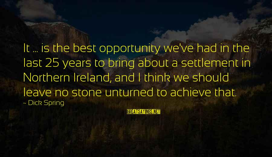Opportunity To Achieve Sayings By Dick Spring: It ... is the best opportunity we've had in the last 25 years to bring