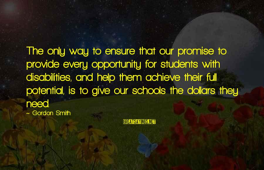 Opportunity To Achieve Sayings By Gordon Smith: The only way to ensure that our promise to provide every opportunity for students with