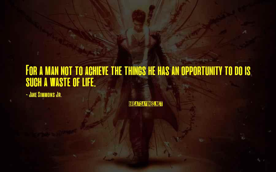 Opportunity To Achieve Sayings By Jake Simmons Jr.: For a man not to achieve the things he has an opportunity to do is