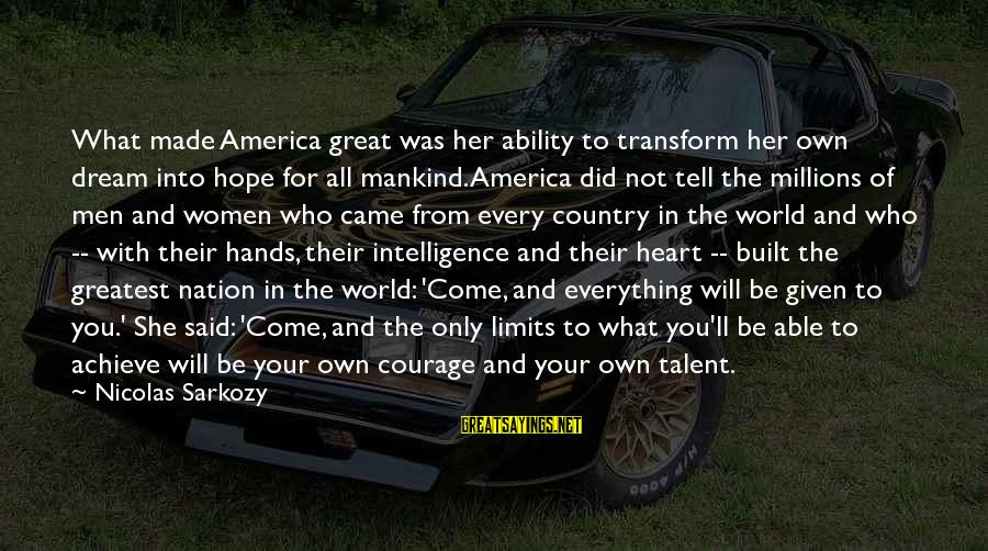 Opportunity To Achieve Sayings By Nicolas Sarkozy: What made America great was her ability to transform her own dream into hope for