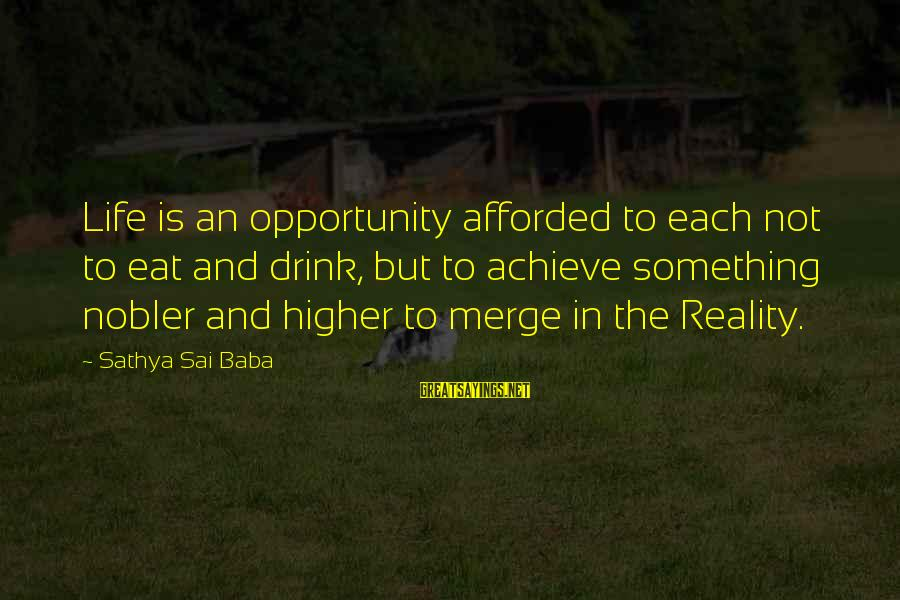 Opportunity To Achieve Sayings By Sathya Sai Baba: Life is an opportunity afforded to each not to eat and drink, but to achieve