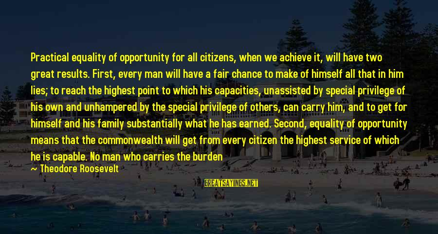 Opportunity To Achieve Sayings By Theodore Roosevelt: Practical equality of opportunity for all citizens, when we achieve it, will have two great