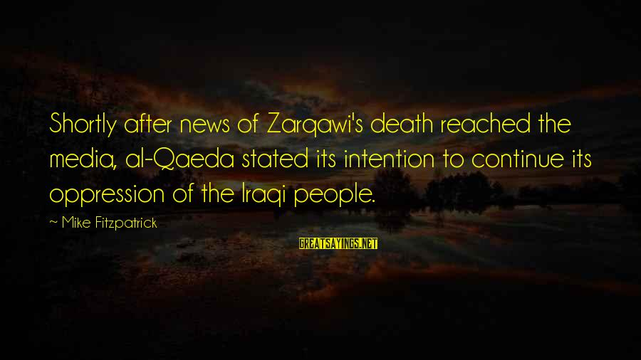 Oppression In The Media Sayings By Mike Fitzpatrick: Shortly after news of Zarqawi's death reached the media, al-Qaeda stated its intention to continue