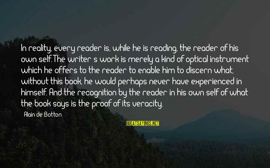 Optical Sayings By Alain De Botton: In reality, every reader is, while he is reading, the reader of his own self.