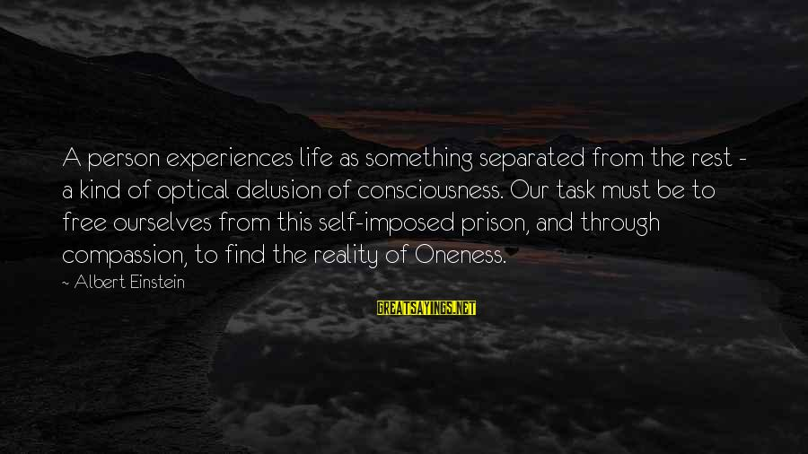 Optical Sayings By Albert Einstein: A person experiences life as something separated from the rest - a kind of optical