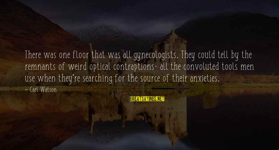 Optical Sayings By Carl Watson: There was one floor that was all gynecologists. They could tell by the remnants of