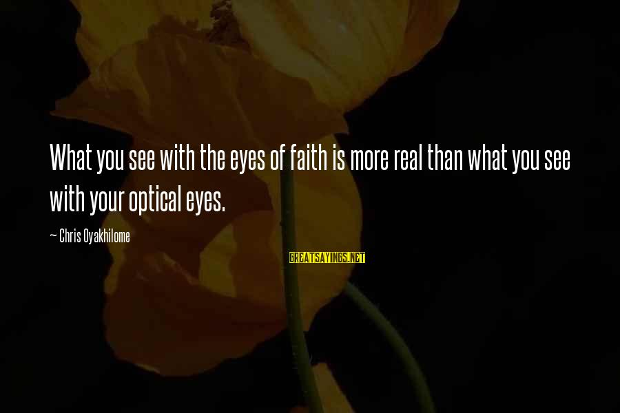 Optical Sayings By Chris Oyakhilome: What you see with the eyes of faith is more real than what you see