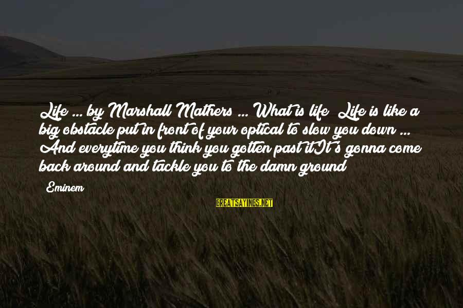 Optical Sayings By Eminem: Life ... by Marshall Mathers ... What is life ?Life is like a big obstacle