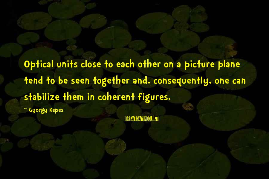Optical Sayings By Gyorgy Kepes: Optical units close to each other on a picture plane tend to be seen together