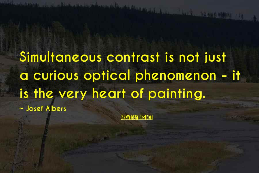 Optical Sayings By Josef Albers: Simultaneous contrast is not just a curious optical phenomenon - it is the very heart