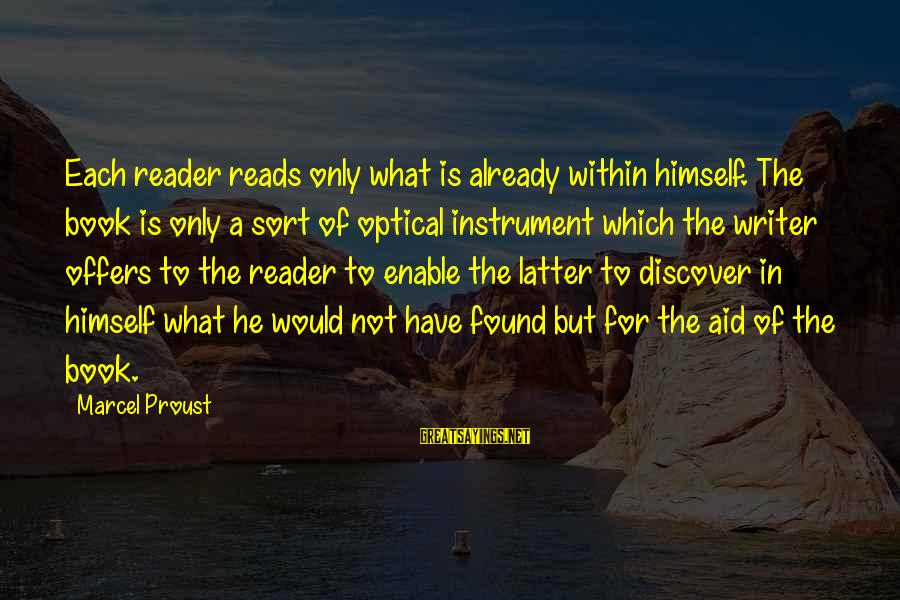 Optical Sayings By Marcel Proust: Each reader reads only what is already within himself. The book is only a sort