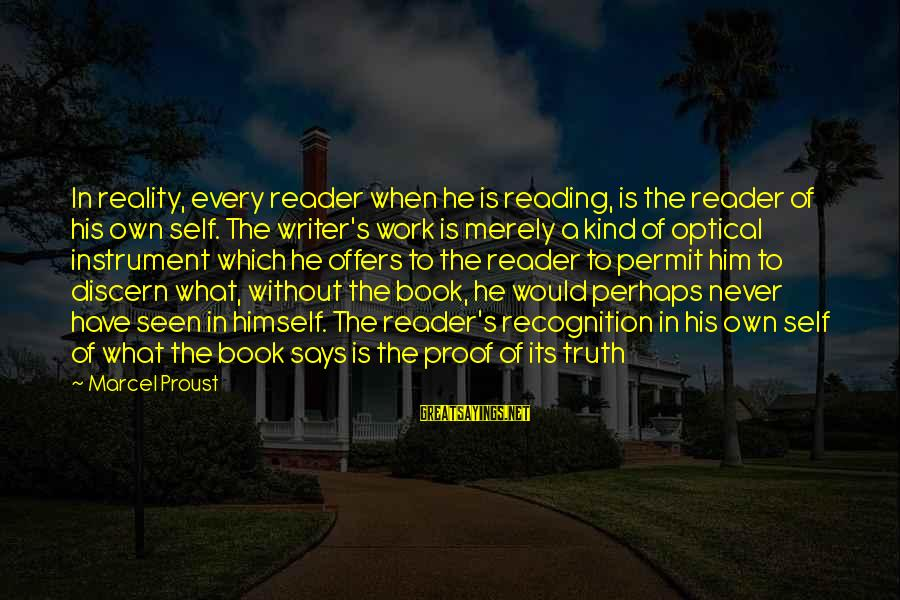 Optical Sayings By Marcel Proust: In reality, every reader when he is reading, is the reader of his own self.