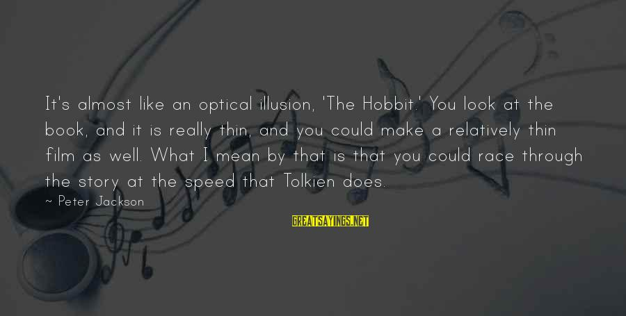 Optical Sayings By Peter Jackson: It's almost like an optical illusion, 'The Hobbit.' You look at the book, and it