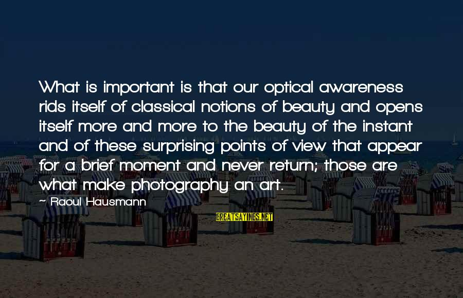Optical Sayings By Raoul Hausmann: What is important is that our optical awareness rids itself of classical notions of beauty