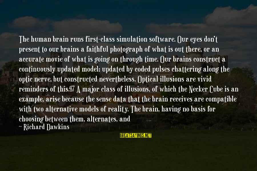 Optical Sayings By Richard Dawkins: The human brain runs first-class simulation software. Our eyes don't present to our brains a