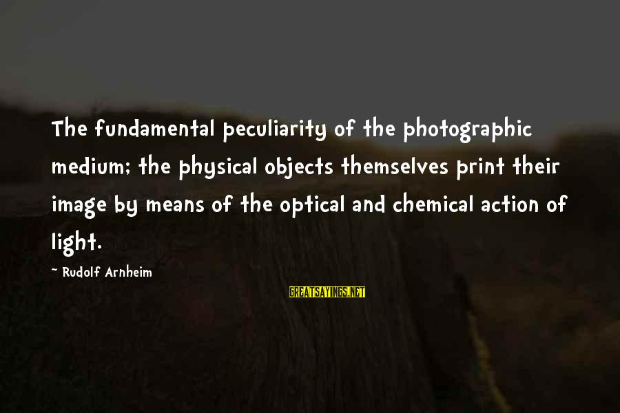 Optical Sayings By Rudolf Arnheim: The fundamental peculiarity of the photographic medium; the physical objects themselves print their image by