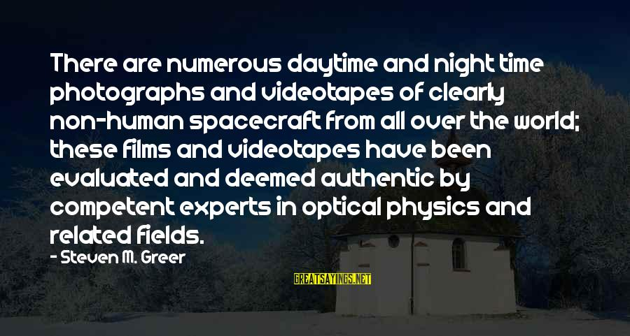 Optical Sayings By Steven M. Greer: There are numerous daytime and night time photographs and videotapes of clearly non-human spacecraft from