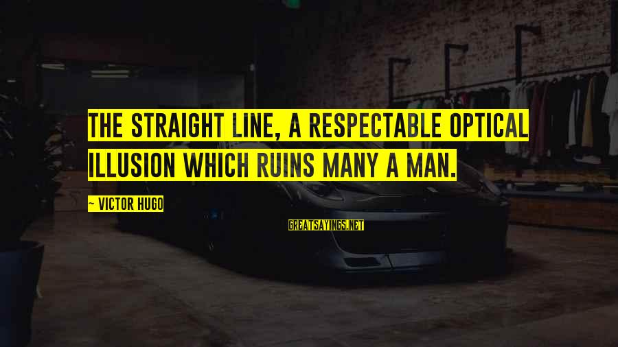 Optical Sayings By Victor Hugo: The straight line, a respectable optical illusion which ruins many a man.