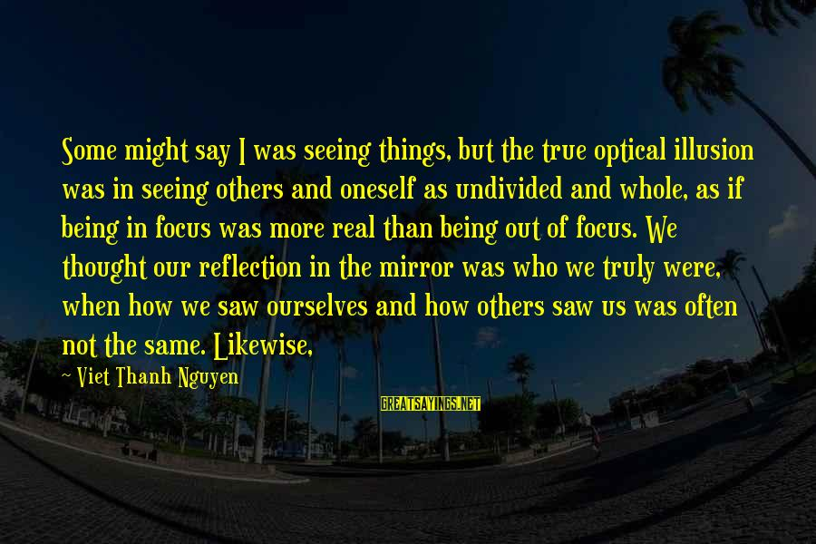 Optical Sayings By Viet Thanh Nguyen: Some might say I was seeing things, but the true optical illusion was in seeing