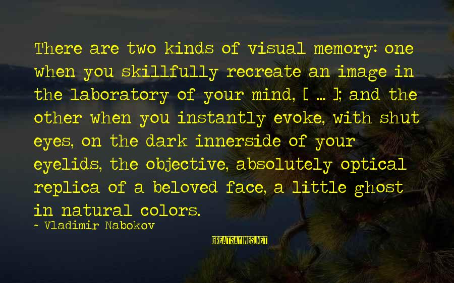 Optical Sayings By Vladimir Nabokov: There are two kinds of visual memory: one when you skillfully recreate an image in