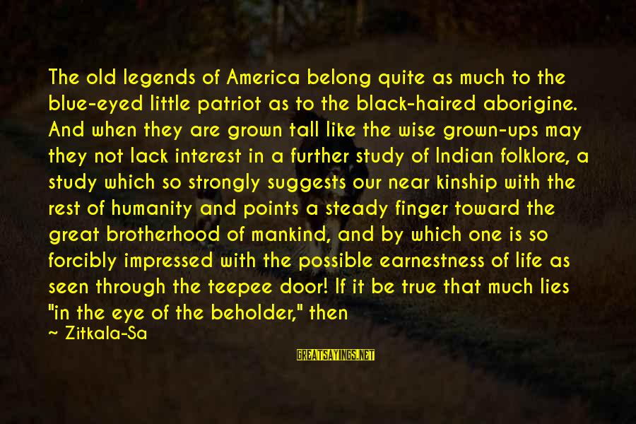 Optical Sayings By Zitkala-Sa: The old legends of America belong quite as much to the blue-eyed little patriot as