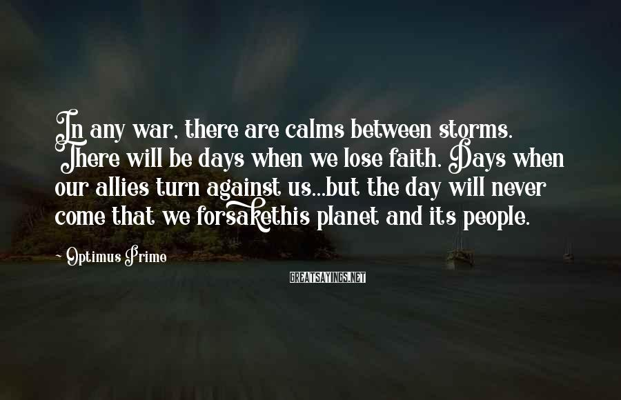 Optimus Prime Sayings: In any war, there are calms between storms. There will be days when we lose