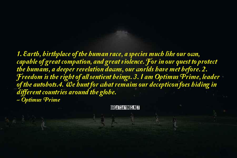 Optimus Prime Sayings: 1. Earth, birthplace of the human race, a species much like our own, capable of