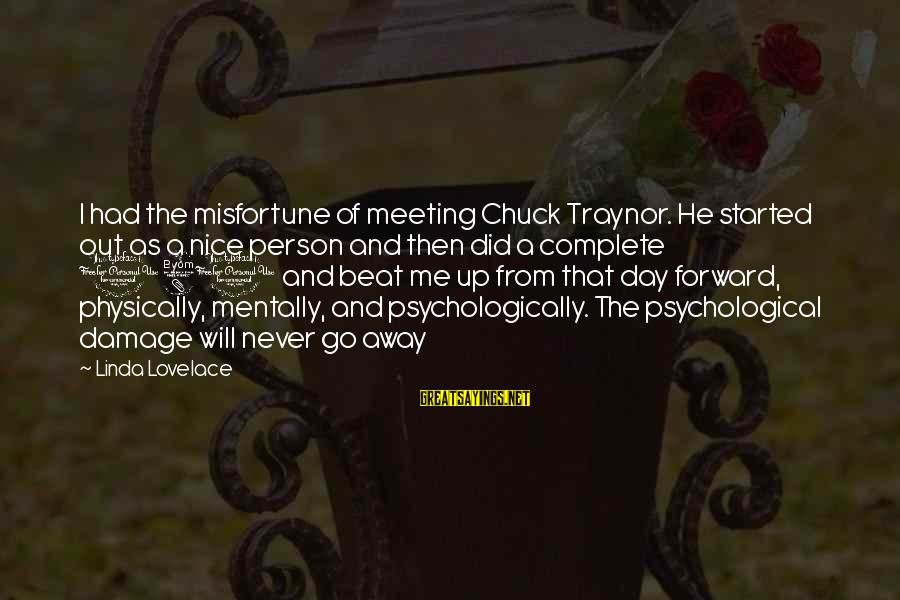 Ordeal Linda Lovelace Sayings By Linda Lovelace: I had the misfortune of meeting Chuck Traynor. He started out as a nice person
