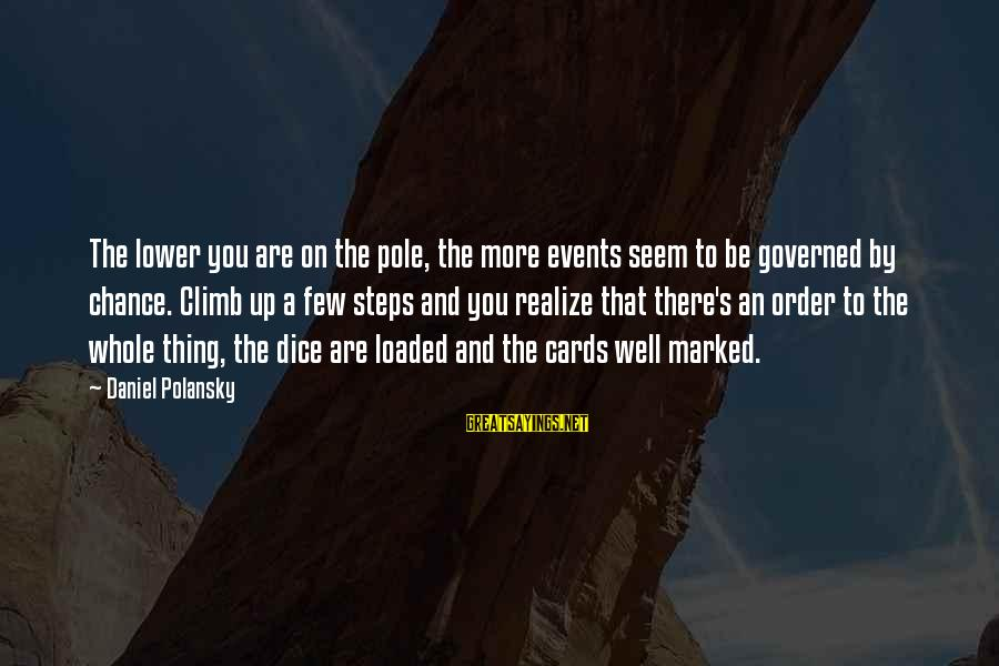 Order My Steps Sayings By Daniel Polansky: The lower you are on the pole, the more events seem to be governed by