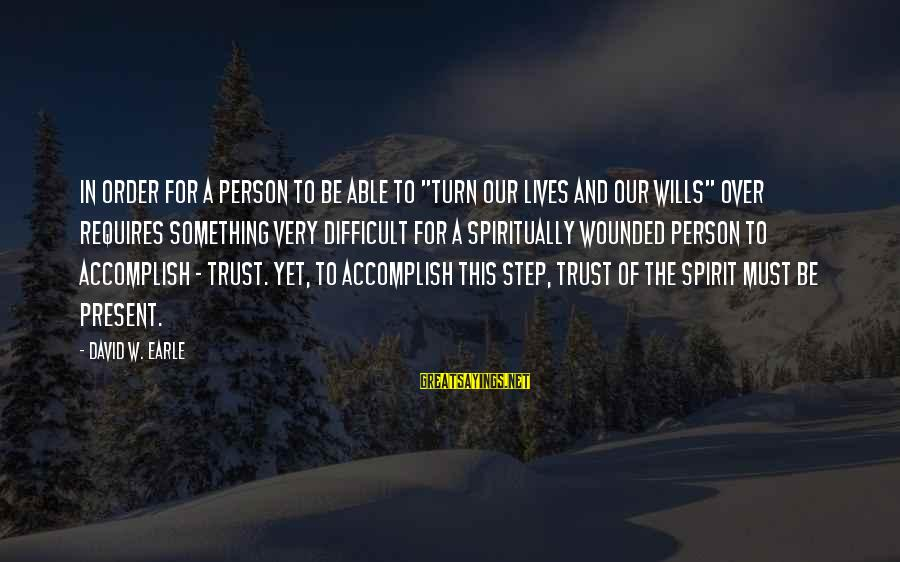 """Order My Steps Sayings By David W. Earle: In order for a person to be able to """"turn our lives and our wills"""""""