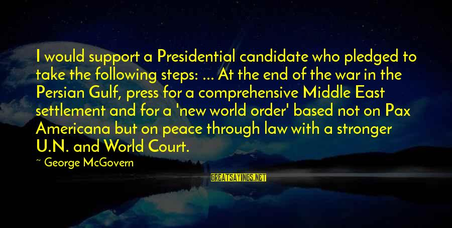 Order My Steps Sayings By George McGovern: I would support a Presidential candidate who pledged to take the following steps: ... At